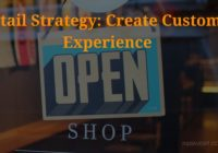 Retail Strategy- Create Customer Experience